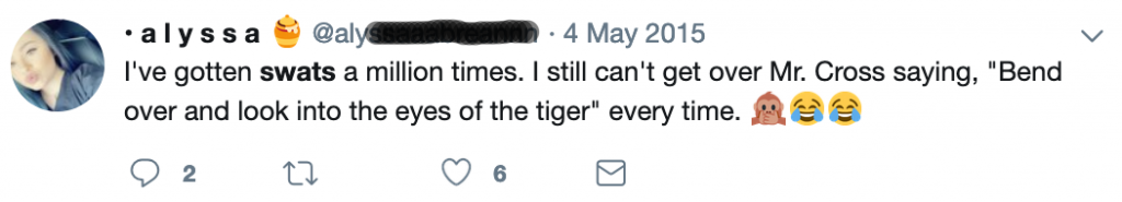 "Twitterbericht van een Amerikaanse High School studente: I've gotten swats a million times. I still can't get over Mr. Cross saying, ""Bend over and look into the eyes of the tiger"" every time"